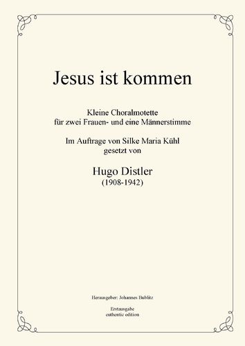 Distler, Hugo: Jesus ist kommen – Small choral motet for 2 female voices and 1 male voice op. posth.