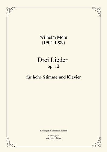 Mohr, Wilhelm: Three Lieds op. 12 for Solo (high registers) and Piano