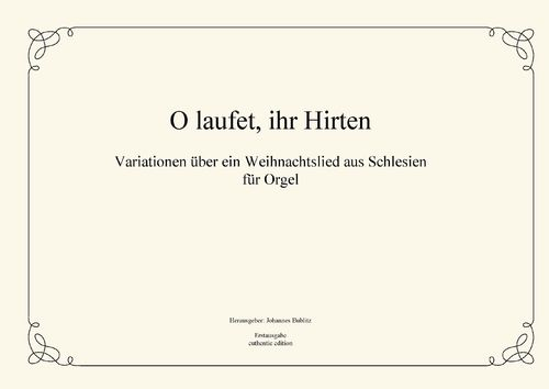 "Anonymus: ""O laufet, ihr Hirten"" - Variations on a Christmas carol from Silesia for organ"