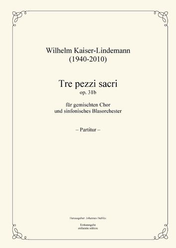 Kaiser-Lindemann, Wilhelm: Tre pezzi sacri op. 31b for mixed choir and symphonic brass orchestra