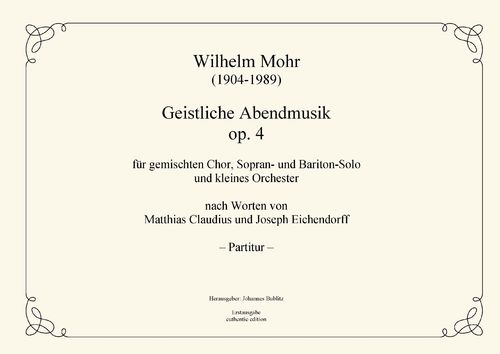 Mohr, Wilhelm: Sacred Serenade op. 4 for soli, mixed choir and small orchestra