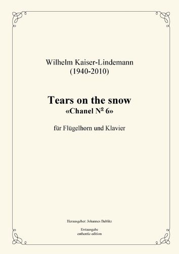 Kaiser-Lindemann, Wilhelm: Tears on the Snow «Chanel Nº 6» para fliscorno y piano