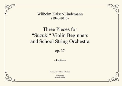 "Kaiser-Lindemann, Wilhelm: Three Pieces for ""Suzuki"" Violin Beginners and School String Orch. op. 37"