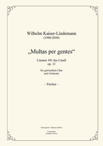 "Kaiser-Lindemann, Wilhelm: ""Multas per gentes"" – Carmen 101 by Catull op. 33 for Choir and Orchestra"