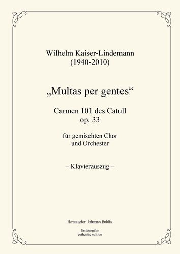 "Kaiser-Lindemann, Wilhelm: ""Multas per gentes"" – Carmen 101 by Catull op. 33 (piano reduction)"