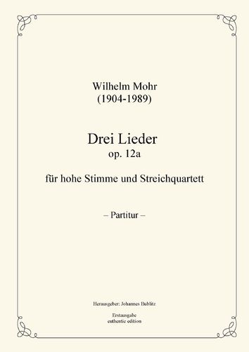 Mohr, Wilhelm: Three Lieds op. 12a for Solo (high registers) and String Quartet