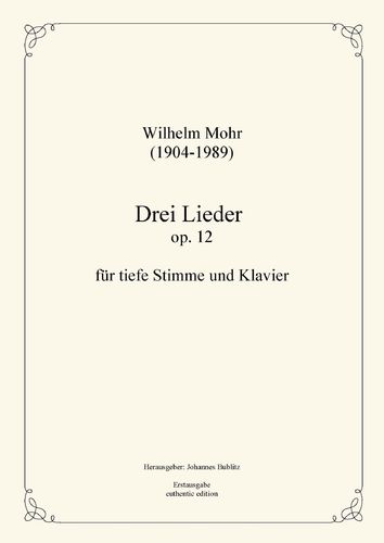 Mohr, Wilhelm: Three Lieds op. 12 for Solo (deep registers) and Piano