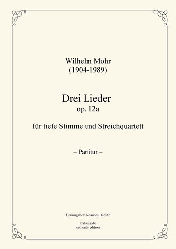 Mohr, Wilhelm: Three Lieds op. 12a for Solo (deep registers) and String Quartet