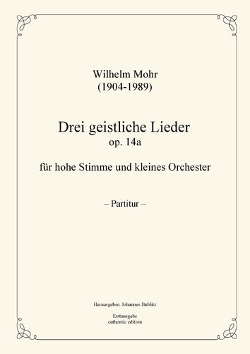 Mohr, Wilhelm: Three sacred songs op. 14a for Solo (high registers) and small orchestra
