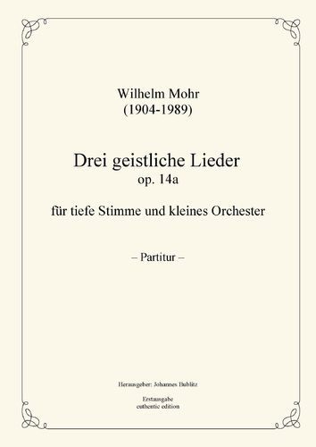 Mohr, Wilhelm: Three sacred songs op. 14a for Solo (deep registers) and small orchestra