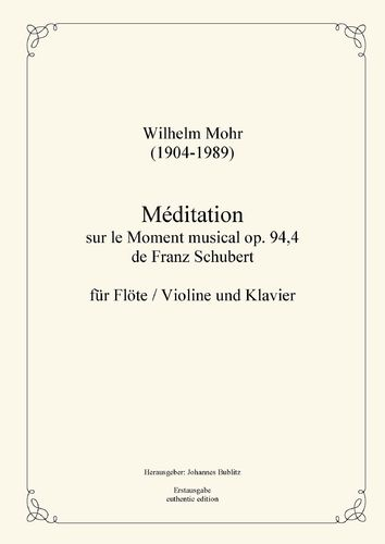 Mohr, Wilhelm: Méditation on the Moment Musical op. 94,4 by Schubert for flute/violin and piano