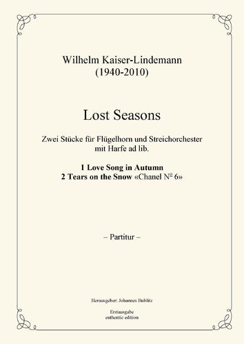 Kaiser-Lindemann, Wilhelm: Lost Seasons – 2 Pieces for flugelhorn and strings (chamber orchestra)