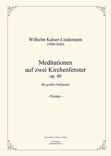 Kaiser-Lindemann, Wilhelm: Meditations on two Church Windows for large orchestra op. 40