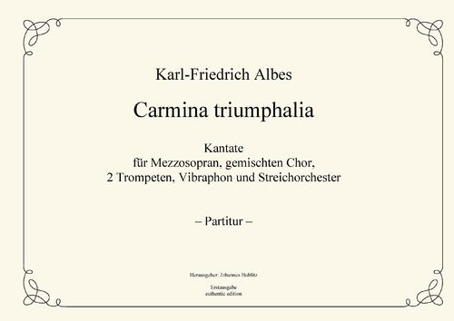 Albes, Karl-Friedrich: Carmina triumphalia for Solo, Choir, trumpets, Vib. and strings (full score)