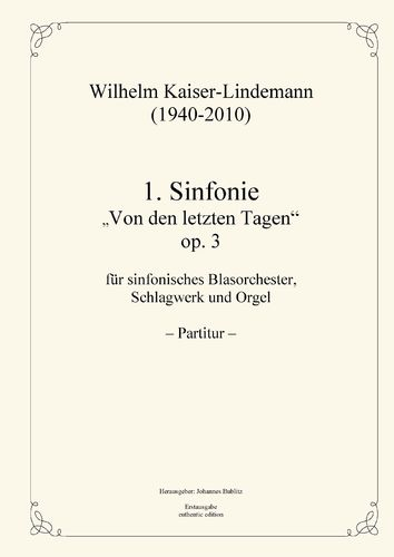 "Kaiser-Lindemann, Wilhelm: 1. Sinfonie ""About the End of Time"" op. 3 for brass, perkussion, organ"