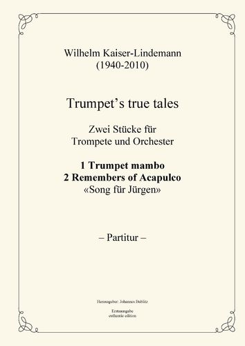 Kaiser-Lindemann, Wilhelm: Trumpet's true tales – 2 Pieces for trumpet and orchestra