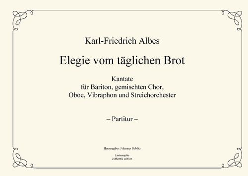 "Albes, Karl-Friedrich: ""Elegy of the daily bread"" for solo, choir, oboe, vibraphone and strings"