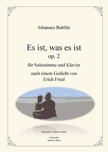 "Bublitz, Johannes: ""It Is What It Is"" op. 2 for solo voice and piano"