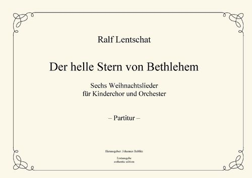 "Lentschat, Ralf: ""The bright star of Bethlehem"" 6 Christmas songs for children's choir and orchestra"